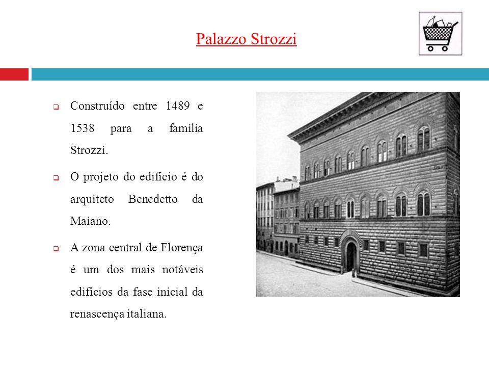 Palazzo Strozzi Construído entre 1489 e 1538 para a família Strozzi. O projeto do edifício é do arquiteto Benedetto da Maiano. A zona central de Flore