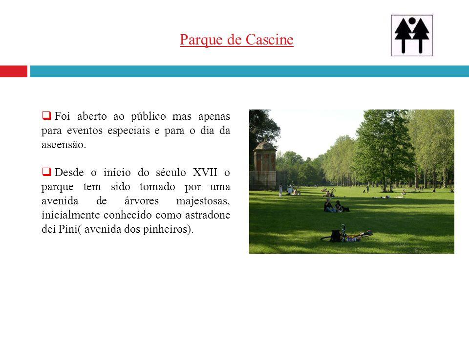 Parque de Cascine Foi aberto ao público mas apenas para eventos especiais e para o dia da ascensão. Desde o início do século XVII o parque tem sido to
