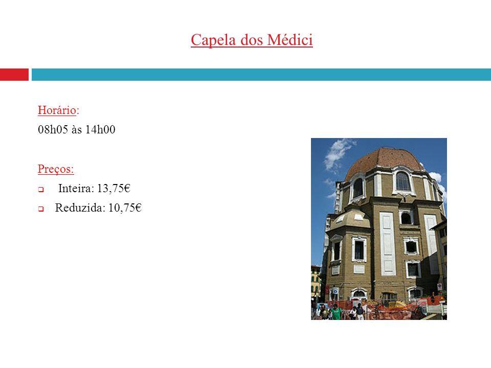 Capela dos Médici Horário: 08h05 às 14h00 Preços: Inteira: 13,75 Reduzida: 10,75