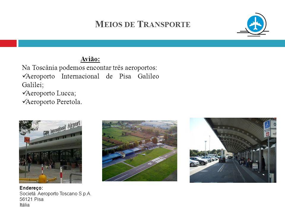 M EIOS DE T RANSPORTE Avião: Na Toscânia podemos encontar três aeroportos: Aeroporto Internacional de Pisa Galileo Galilei; Aeroporto Lucca; Aeroporto