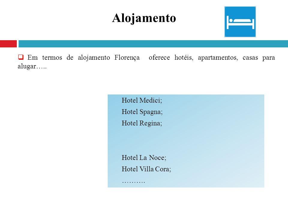 Alojamento Em termos de alojamento Florença oferece hotéis, apartamentos, casas para alugar….. Hotel Medici; Hotel Spagna; Hotel Regina; Hotel La Noce