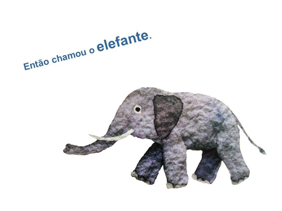 Então chamou o elefante.