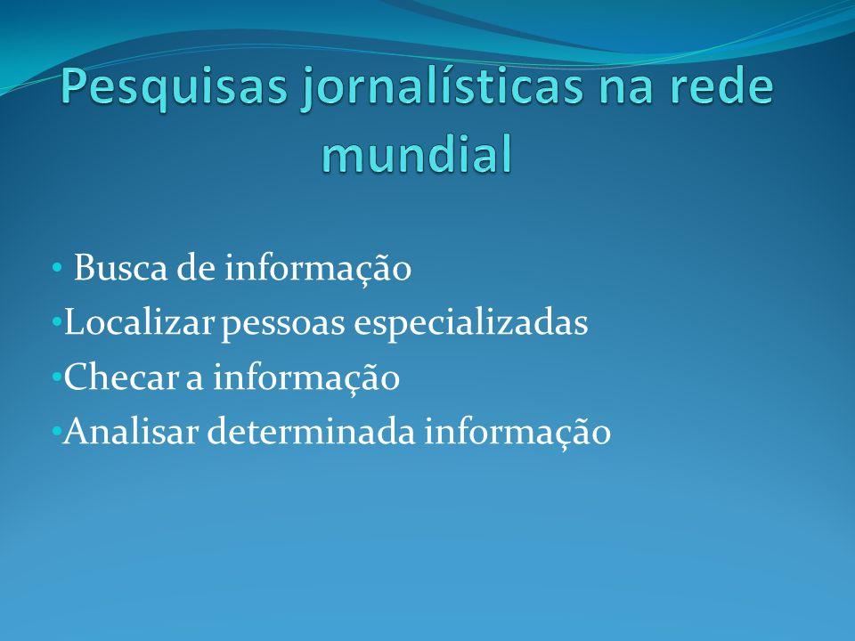 Busca de informação Localizar pessoas especializadas Checar a informação Analisar determinada informação