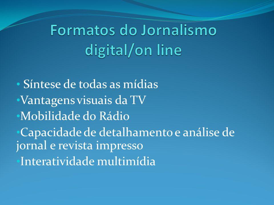 Síntese de todas as mídias Vantagens visuais da TV Mobilidade do Rádio Capacidade de detalhamento e análise de jornal e revista impresso Interatividade multimídia