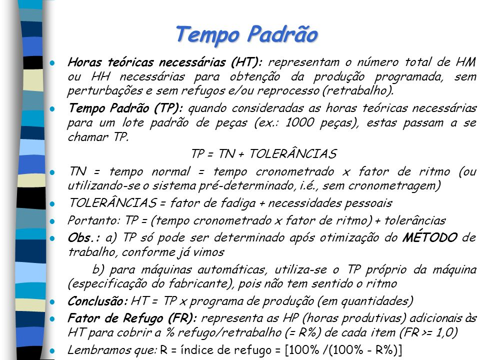 Estudo de Tempos l Estudo de Tempo é dividido, em geral, em 3 fases: tempos de processos, tempos de operações e tempos de movimentos l TARIFA = tempo