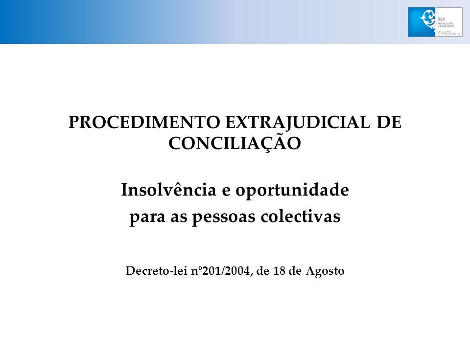 PROCEDIMENTO EXTRAJUDICIAL DE CONCILIAÇÃO Insolvência e oportunidade para as pessoas colectivas Decreto-lei nº201/2004, de 18 de Agosto