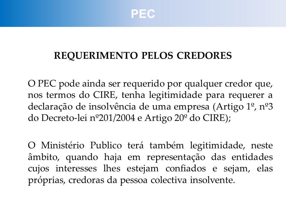 REQUERIMENTO PELOS CREDORES O PEC pode ainda ser requerido por qualquer credor que, nos termos do CIRE, tenha legitimidade para requerer a declaração