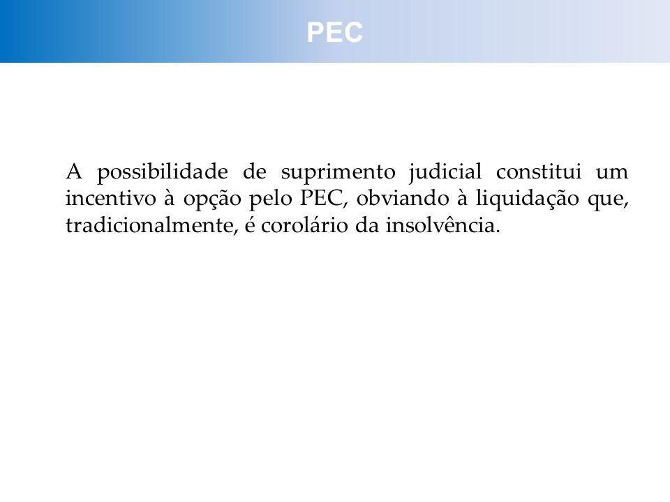 A possibilidade de suprimento judicial constitui um incentivo à opção pelo PEC, obviando à liquidação que, tradicionalmente, é corolário da insolvênci