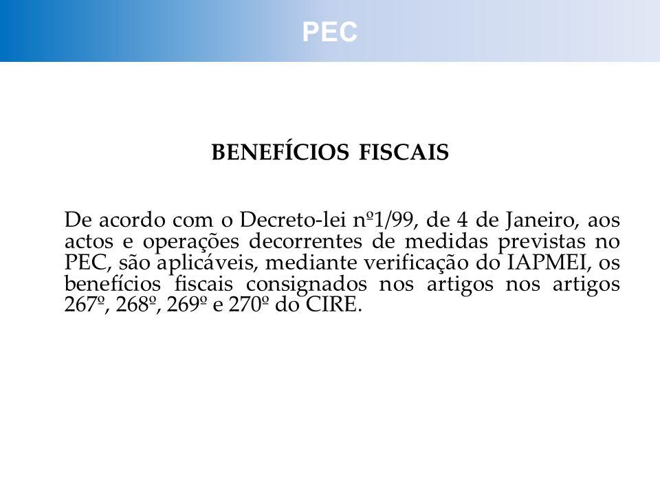 BENEFÍCIOS FISCAIS De acordo com o Decreto-lei nº1/99, de 4 de Janeiro, aos actos e operações decorrentes de medidas previstas no PEC, são aplicáveis,