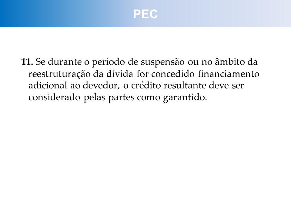 11. Se durante o período de suspensão ou no âmbito da reestruturação da dívida for concedido financiamento adicional ao devedor, o crédito resultante