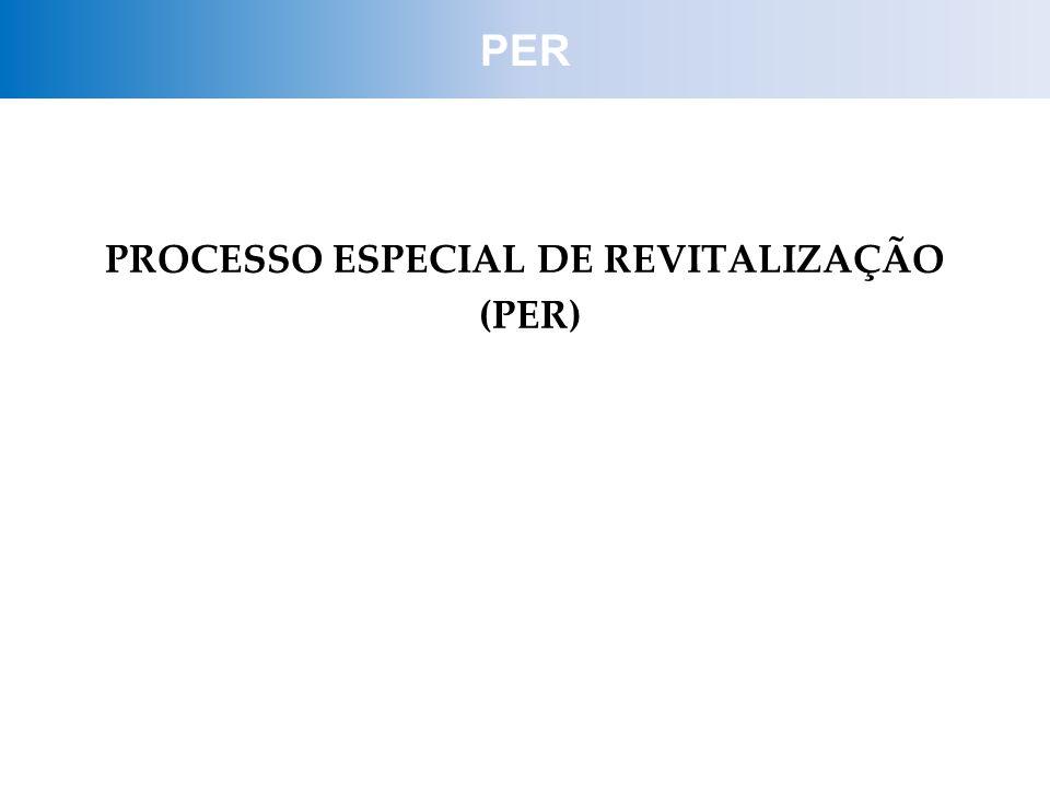 PROCESSO ESPECIAL DE REVITALIZAÇÃO (PER) PER