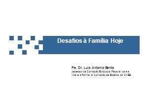 II – Desafios 1.Crise de sentido Legalização das uniões com pessoas do mesmo sexo e a adoção de crianças;