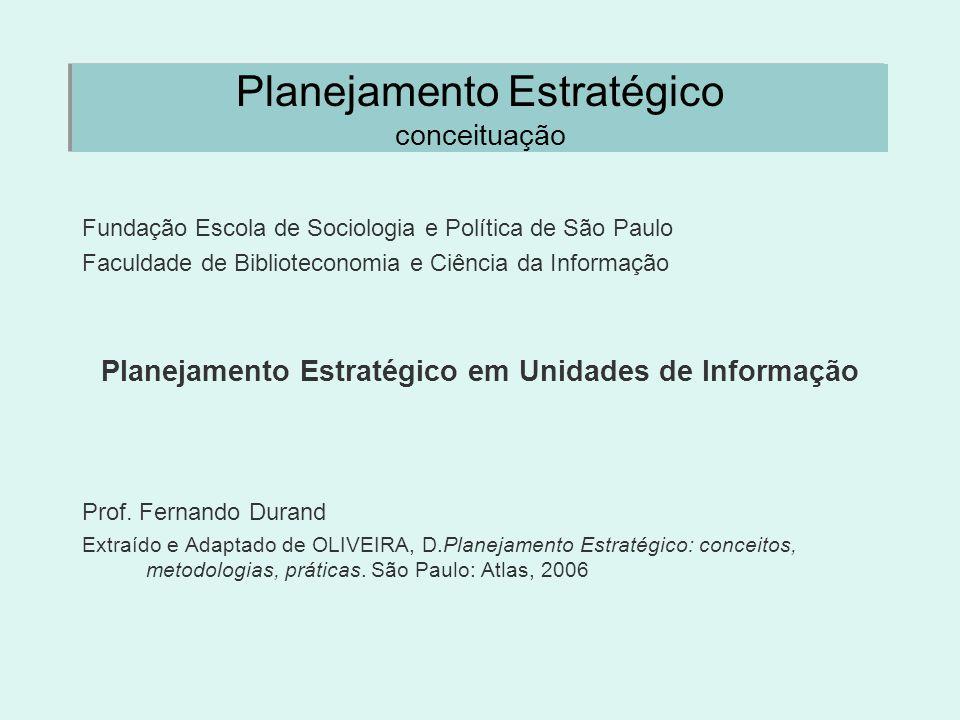 Planejamento Estratégico conceituação Fundação Escola de Sociologia e Política de São Paulo Faculdade de Biblioteconomia e Ciência da Informação Plane