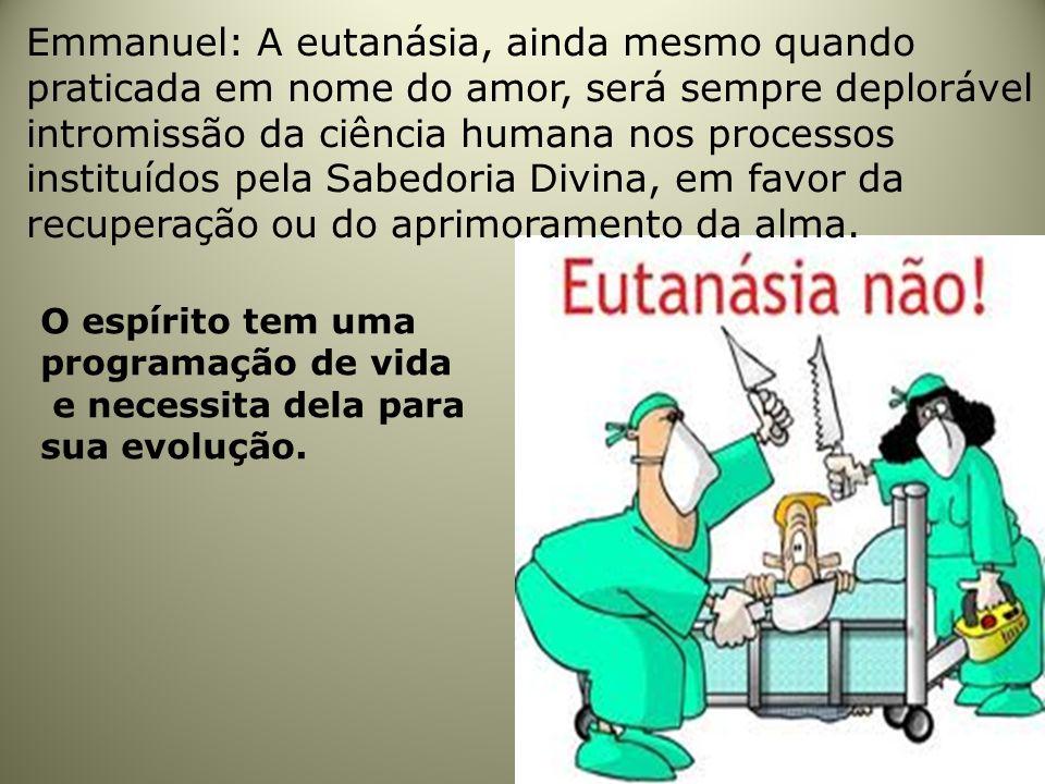 Emmanuel: A eutanásia, ainda mesmo quando praticada em nome do amor, será sempre deplorável intromissão da ciência humana nos processos instituídos pe