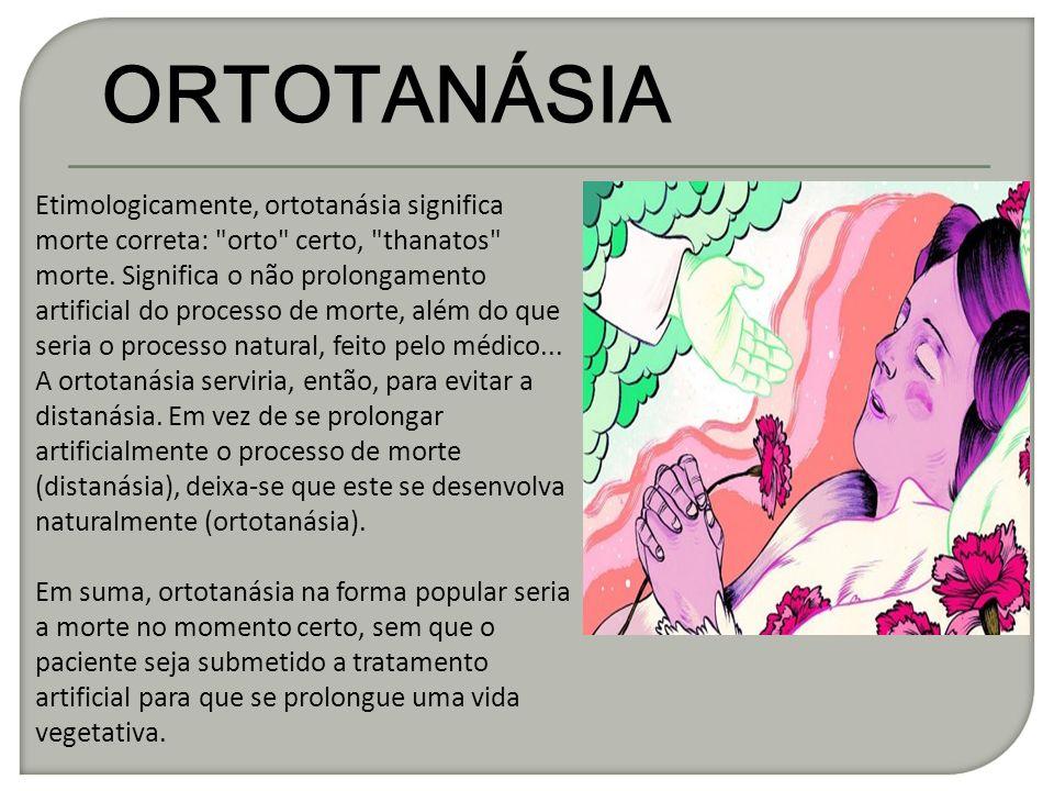 ORTOTANÁSIA Etimologicamente, ortotanásia significa morte correta: