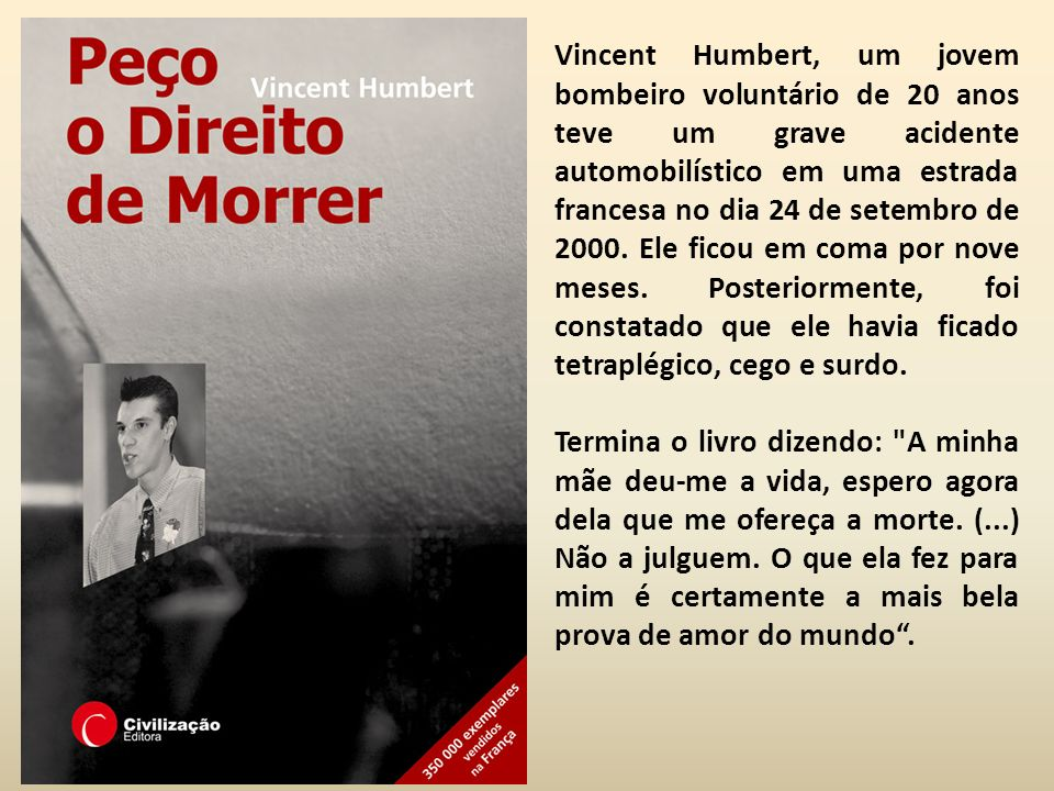 Vincent Humbert, um jovem bombeiro voluntário de 20 anos teve um grave acidente automobilístico em uma estrada francesa no dia 24 de setembro de 2000.