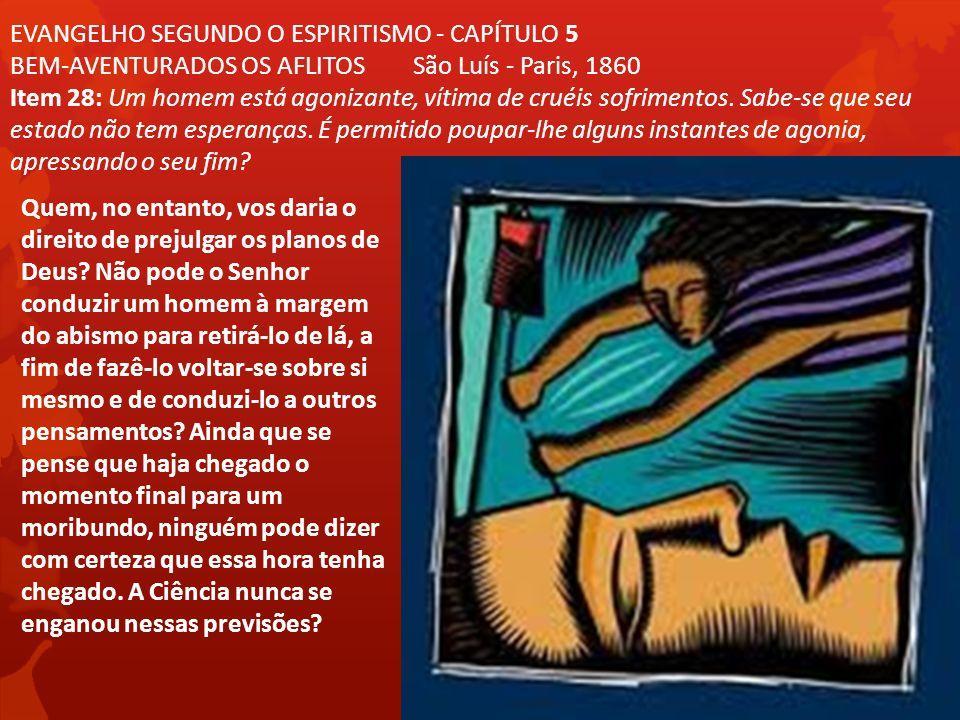 EVANGELHO SEGUNDO O ESPIRITISMO - CAPÍTULO 5 BEM-AVENTURADOS OS AFLITOS São Luís - Paris, 1860 Item 28: Um homem está agonizante, vítima de cruéis sof