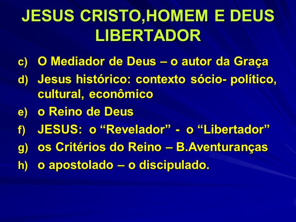 JESUS CRISTO,HOMEM E DEUS LIBERTADOR c) O Mediador de Deus – o autor da Graça d) Jesus histórico: contexto sócio- político, cultural, econômico e) o R