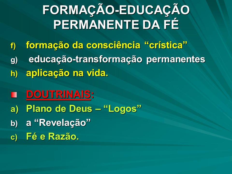 f) formação da consciência crística g) educação-transformação permanentes h) aplicação na vida. DOUTRINAIS: a) Plano de Deus – Logos b) a Revelação c)