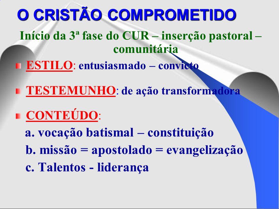 O CRISTÃO COMPROMETIDO Início da 3ª fase do CUR – inserção pastoral – comunitária ESTILO: entusiasmado – convicto TESTEMUNHO: de ação transformadora C