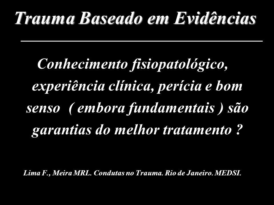 Trauma Baseado em Evidências Conhecimento fisiopatológico, experiência clínica, perícia e bom senso ( embora fundamentais ) são garantias do melhor tr
