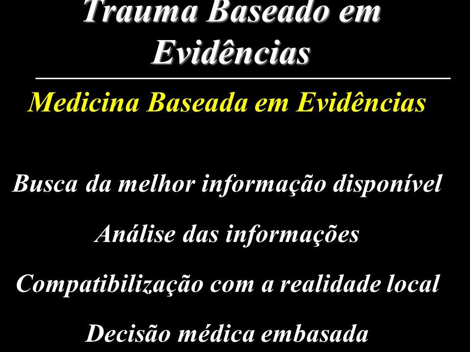 Trauma Baseado em Evidências Medicina Baseada em Evidências Busca da melhor informação disponível Análise das informações Compatibilização com a reali