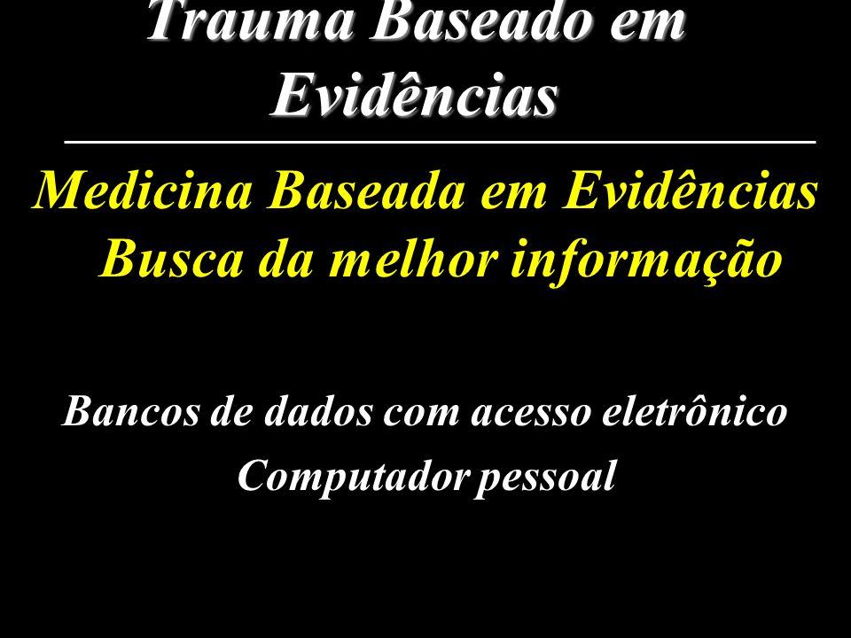 Trauma Baseado em Evidências Medicina Baseada em Evidências Busca da melhor informação Bancos de dados com acesso eletrônico Computador pessoal