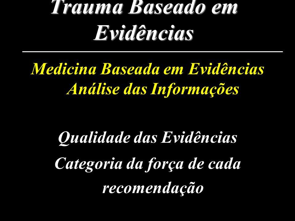 Trauma Baseado em Evidências Medicina Baseada em Evidências Análise das Informações Qualidade das Evidências Categoria da força de cada recomendação