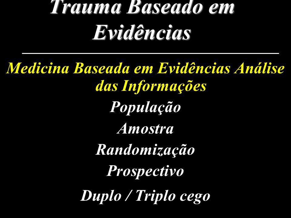 Trauma Baseado em Evidências Medicina Baseada em Evidências Análise das Informações População Amostra Randomização Prospectivo Duplo / Triplo cego