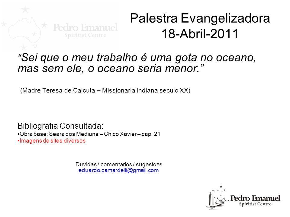 Palestra Evangelizadora 18-Abril-2011 Sei que o meu trabalho é uma gota no oceano, mas sem ele, o oceano seria menor. (Madre Teresa de Calcuta – Missi