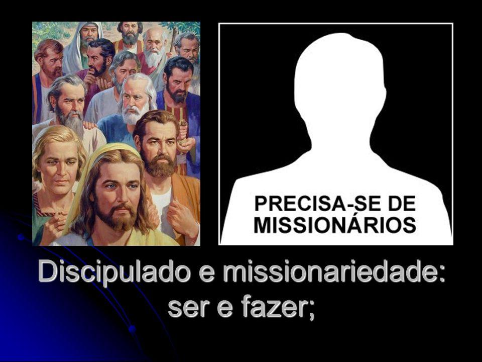 Discipulado e missionariedade: ser e fazer;