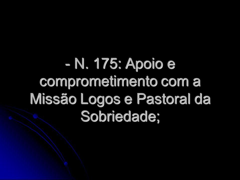 - N. 175: Apoio e comprometimento com a Missão Logos e Pastoral da Sobriedade;