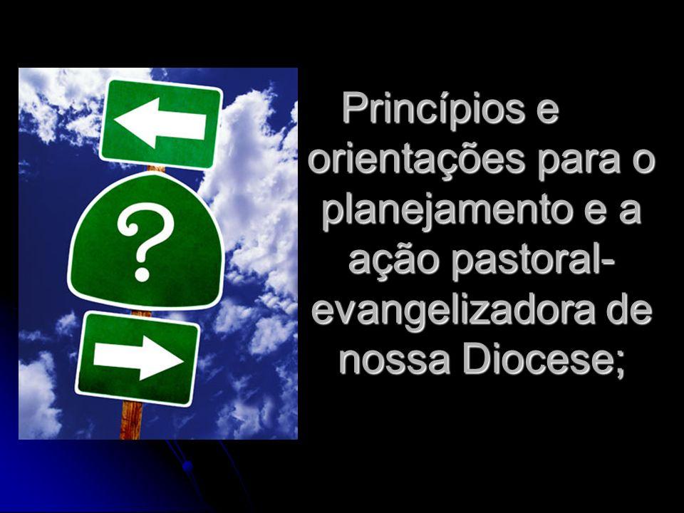 Princípios e orientações para o planejamento e a ação pastoral- evangelizadora de nossa Diocese;