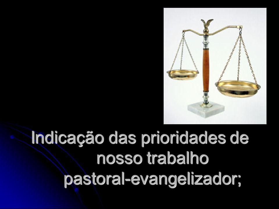 Indicação das prioridades de nosso trabalho pastoral-evangelizador;