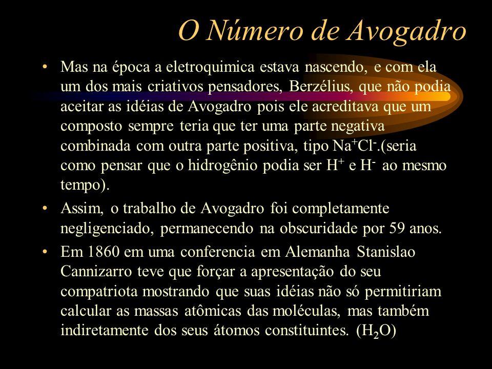 O Número de Avogadro Mas na época a eletroquimica estava nascendo, e com ela um dos mais criativos pensadores, Berzélius, que não podia aceitar as idé