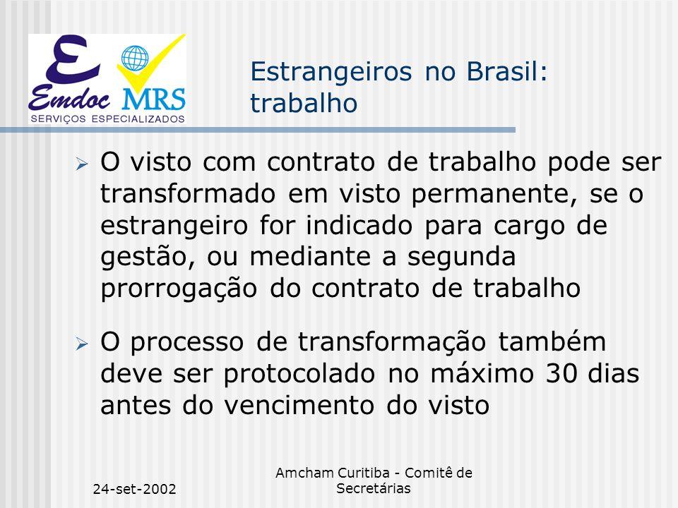 24-set-2002 Amcham Curitiba - Comitê de Secretárias Estrangeiros no Brasil: trabalho O visto com contrato de trabalho pode ser transformado em visto p