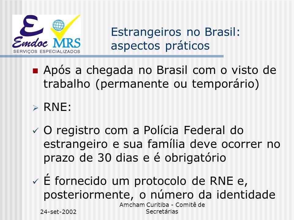 24-set-2002 Amcham Curitiba - Comitê de Secretárias Estrangeiros no Brasil: aspectos práticos Após a chegada no Brasil com o visto de trabalho (perman