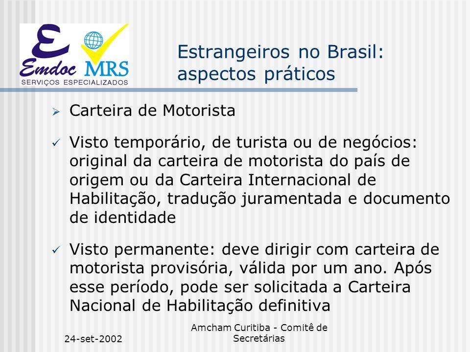 24-set-2002 Amcham Curitiba - Comitê de Secretárias Estrangeiros no Brasil: aspectos práticos Carteira de Motorista Visto temporário, de turista ou de