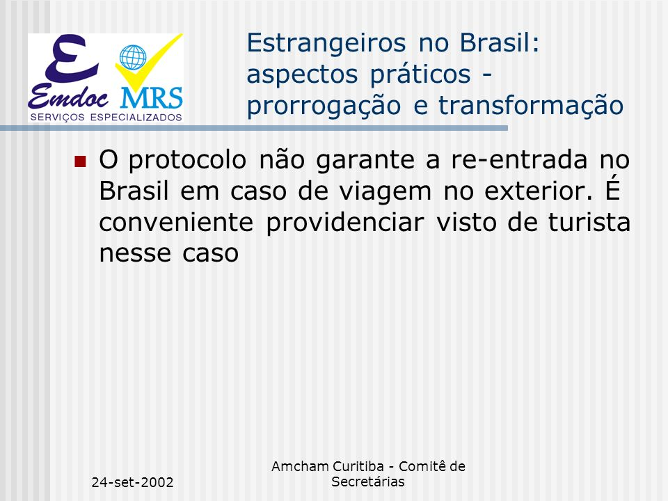 24-set-2002 Amcham Curitiba - Comitê de Secretárias Estrangeiros no Brasil: aspectos práticos - prorrogação e transformação O protocolo não garante a
