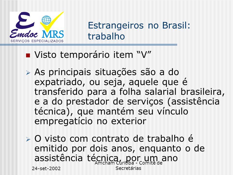 24-set-2002 Amcham Curitiba - Comitê de Secretárias Estrangeiros no Brasil: trabalho O estrangeiro com visto temporário também está vinculado à empresa que o chamou.