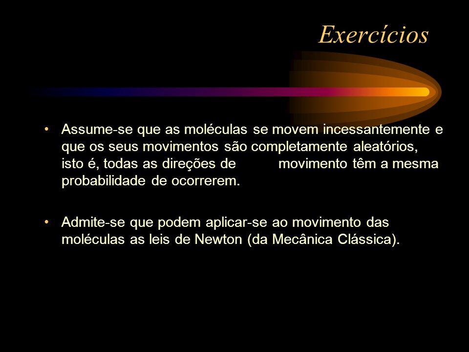 Exercícios Assume-se que as moléculas se movem incessantemente e que os seus movimentos são completamente aleatórios, isto é, todas as direções demovi