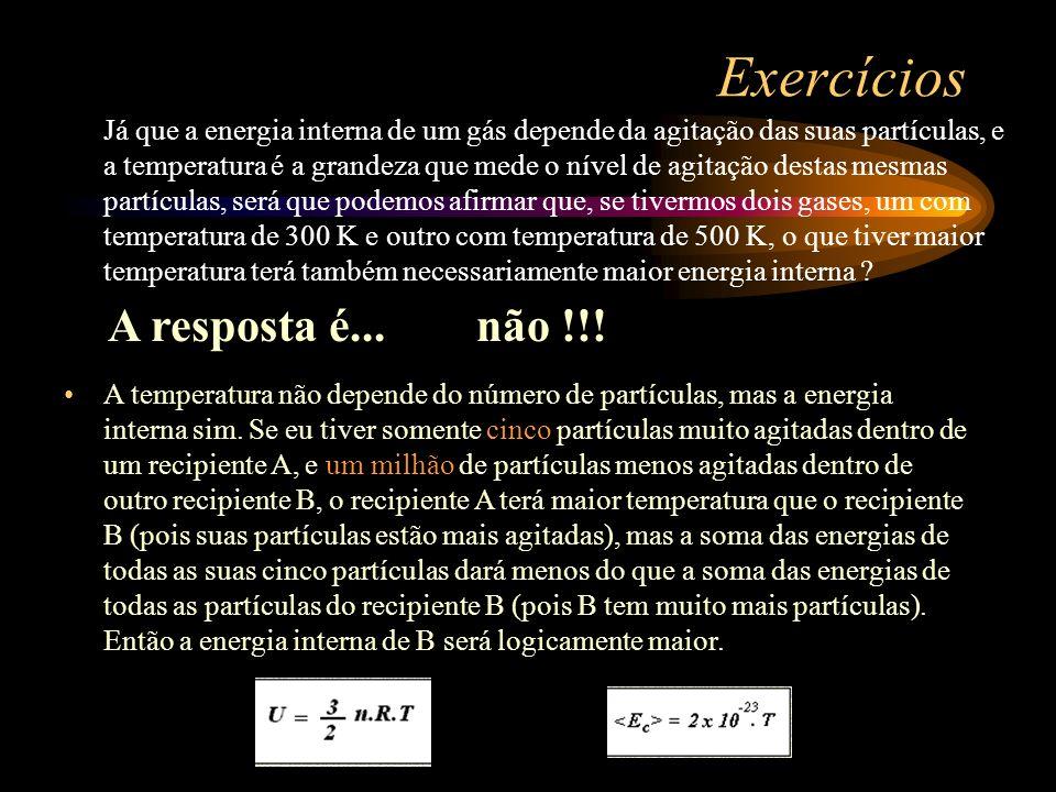 Exercícios Já que a energia interna de um gás depende da agitação das suas partículas, e a temperatura é a grandeza que mede o nível de agitação desta