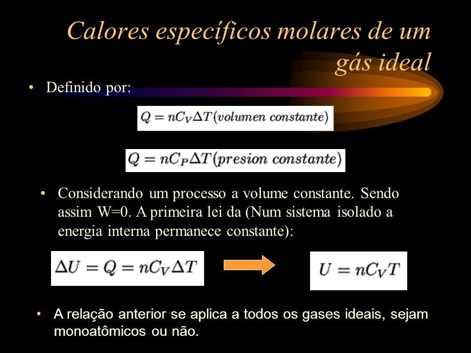 Calores específicos molares de um gás ideal Definido por: Considerando um processo a volume constante. Sendo assim W=0. A primeira lei da (Num sistema