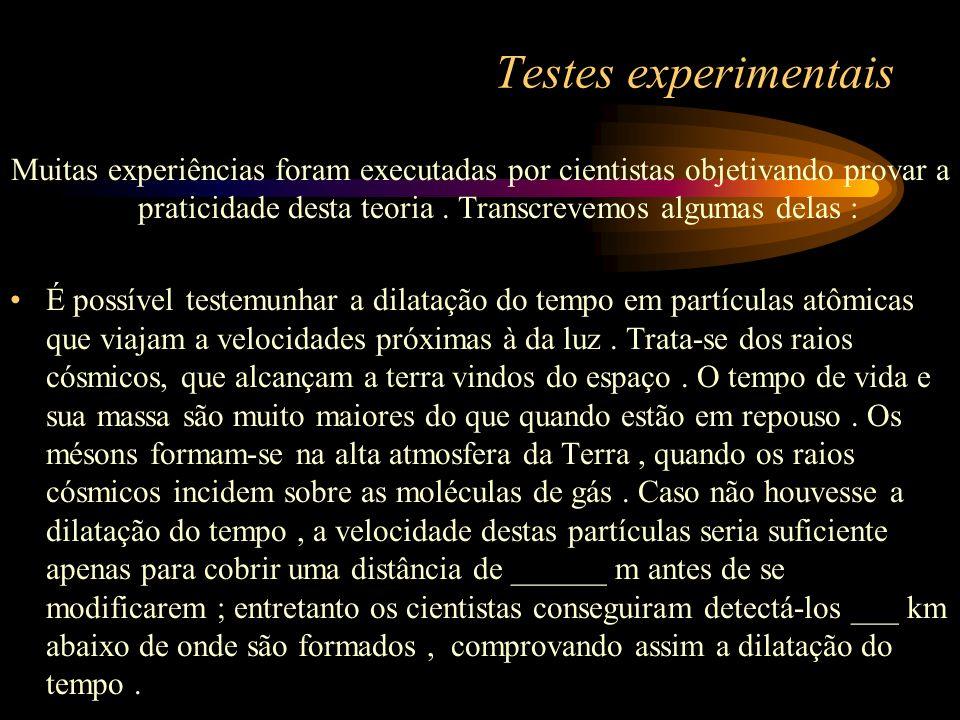 Testes experimentais Muitas experiências foram executadas por cientistas objetivando provar a praticidade desta teoria. Transcrevemos algumas delas :