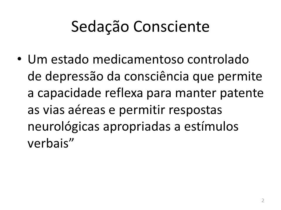 Níveis de Sedação SedaçãoGRAUS Tipo I Sedação Mínima (ansiolíse) Tipo II Sedação/analgesia moderada (sedaçãoconsciente) Tipo III Sedação/analgesia profunda Tipo IV Anestesia Geral 3