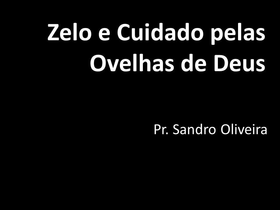 Zelo e Cuidado pelas Ovelhas de Deus Pr. Sandro Oliveira