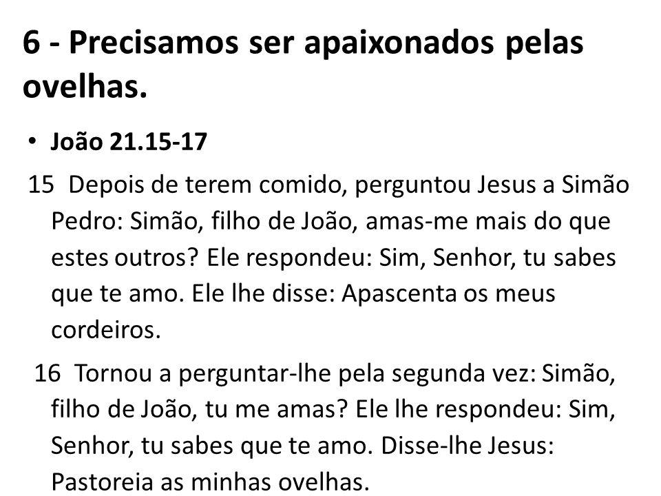 João 21.15-17 15 Depois de terem comido, perguntou Jesus a Simão Pedro: Simão, filho de João, amas-me mais do que estes outros? Ele respondeu: Sim, Se