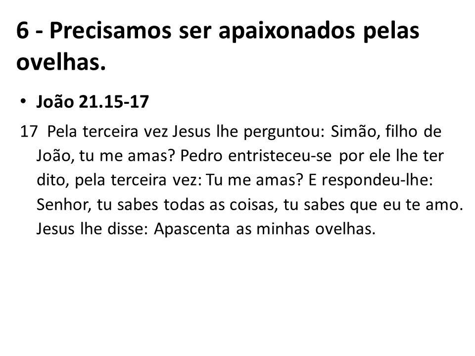 João 21.15-17 17 Pela terceira vez Jesus lhe perguntou: Simão, filho de João, tu me amas? Pedro entristeceu-se por ele lhe ter dito, pela terceira vez