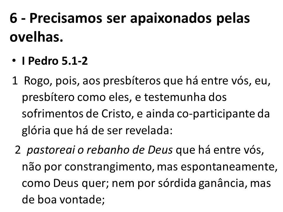 I Pedro 5.1-2 1 Rogo, pois, aos presbíteros que há entre vós, eu, presbítero como eles, e testemunha dos sofrimentos de Cristo, e ainda co-participant