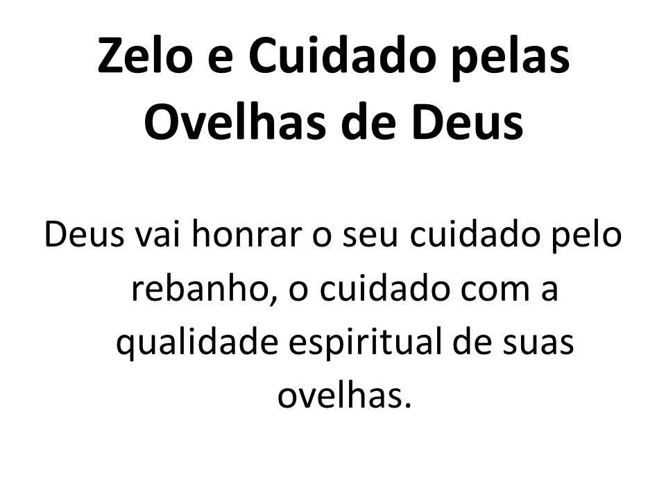 Zelo e Cuidado pelas Ovelhas de Deus Deus vai honrar o seu cuidado pelo rebanho, o cuidado com a qualidade espiritual de suas ovelhas.